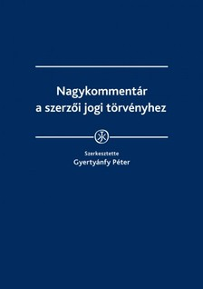 Kende Tam�s, Nagy Boldizs�r, Sonnevend P�l, Valki L�szl� szerk. - Nagykomment�r a szerz�i jogi t�rv�nyhez [eK�nyv: epub, mobi]