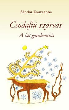 Sándor Zsuzsanna - CSODAFIÚ SZARVAS - A HÉT GARABONCIÁS