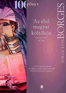 Jorge Luis Borges - Az első magyar költőhöz