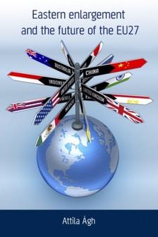 �gh Attila - Eastern enlargement and the future of EU27: EU foreign policy in a global world [eK�nyv: epub, mobi]