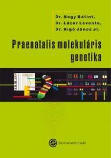 NAGY BÁLINT (SZERK.), LÁZÁR LEVENTE (SZE - Praenatalis molekuláris genetika