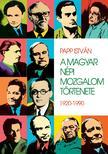 PAPP ISTV�N - A magyar n�pi mozgalom t�rt�nete - 1920-1990
