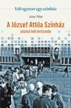 L�ner P�ter - Volt egyszer egy sz�nh�z - A J�zsef Attila Sz�nh�z utols� k�t �vtizede