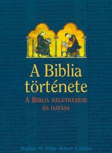 Stephen M. Miller - Robert V. Huber - A Biblia t�rt�nete