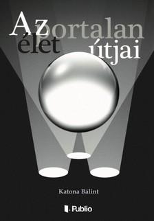 Bálint Katona - Az élet portalan útjai [eKönyv: epub, mobi]