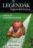 Lakat T. K�roly - Legend�k legend�riuma [eK�nyv: epub,  mobi]