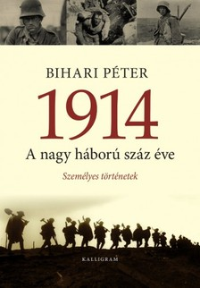 Bihari Péter - 1914 - A nagy háború száz éve  [eKönyv: epub, mobi]