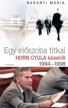 Baranyi M�ria - EGY EL�SZOBA TITKAI - HORN GYULA K�ZELR�L 1994-1998