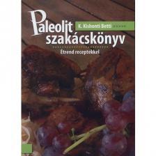 K.Kishonti Betti - Paleolit Szakácskönyv - Étrend receptekkel