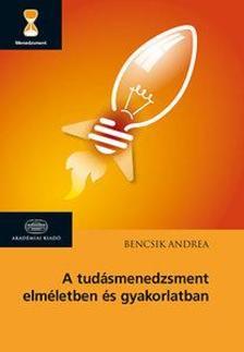Bencsik Andrea - A tud�smenedzsment elm�letben �s gyakorlatban