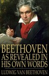 LUDWIG VAN BEETHOVEN - Beethoven: As Revealed in His Own Words [eKönyv: epub,  mobi]