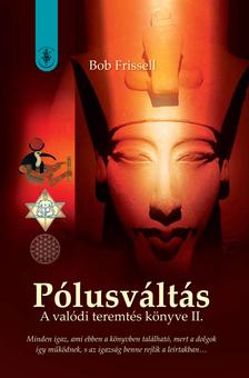 Bob Frissell - P�lusv�lt�s - A val�di teremt�s k�nyve II.