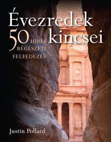 Justin Pollard - �VEZREDEK KINCSEI - 50 H�RES R�G�SZETI FELFEDEZ�S
