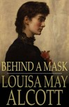 Louisa May Alcott - Behind A Mask [eK�nyv: epub,  mobi]