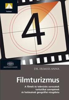 Dr. Irimi�s Anna - Filmturizmus - A filmek �s telev�zi�s sorozatok turisztikai szerep�nek �s hat�sainak vizsg�lata