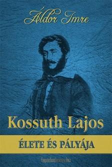 �ldor Imre - Kossuth Lajos �lete �s p�ly�ja [eK�nyv: epub, mobi]