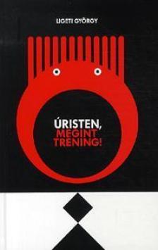 Ligeti Gy�rgy - �RISTEN, MEGINT TR�NING!