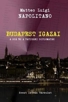 NAPOLITANO, MATTEO LUIGI - Budapest Igazai - A soá és a vatikáni diplomaták