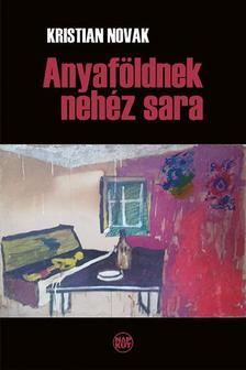 Kristian Novak - Anyaf�ldnek neh�z sara