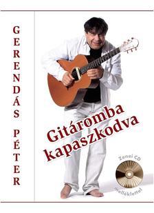 GERENDÁS PÉTER - GITÁROMBA KAPASZKODVA - CD MELLÉKLETTEL