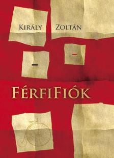 Kir�ly Zolt�n - F�rfifi�k