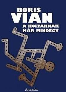 Boris Vian - A holtaknak m�r mindegy
