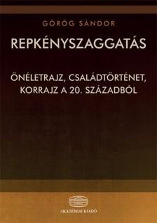 G�R�G S�NDOR - Repk�nyszaggat�s - �n�letrajz, csal�dt�rt�net, korrajz a 20. sz�zadb�l [eK�nyv: epub, mobi]