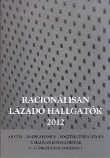 Szab� Andrea (szerk.) - Szab� Andrea (szerk.): Racion�lisan l�zad� hallgat�k 2012 - Ap�tia - Radikalizmus - Posztmaterializmus a magyar egyetemist�k �s f�iskol�sok k�r�ben I.