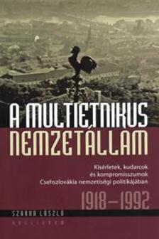 Szerk. Szarka L�szl� - A multietnikus nemzet�llam - K�s�rletek, kudarcok �s kompromisszumok Csehszlov�kia nemzetis�gi politik�j�ban 1918-1992