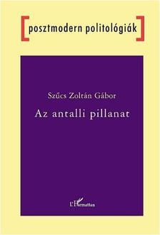 Sz�cs Zolt�n G�bor - Az antalli pillanat - A nemzeti t�rt�nelem szerepe a magyar politikai diskurzusban 1989-1993