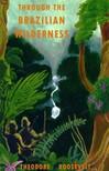 Roosevelt Theodore - Through the Brazilian Wilderness [eK�nyv: epub,  mobi]