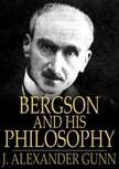 Gunn J. Alexander - Bergson and His Philosophy [eK�nyv: epub,  mobi]