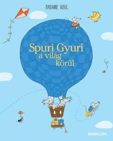Marianne Dubuc - Spuri Gyuri a vil�g k�r�l