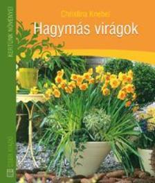 KNEBEL, CHRISTINA - HAGYM�S VIR�GOK - KERT�NK N�V�NYEI - 2. KIAD�S