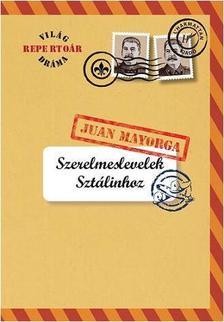 MAYORGA, JUAN - Szerelmeslevelek Sztálinhoz