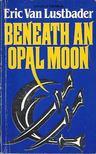 Lustbader, Eric - Beneath an Opal Moon [antikv�r]