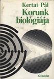 Kertai Pál - Korunk biológiája [antikvár]
