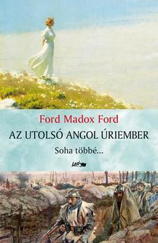 Ford Madox Ford - Az utolsó angol úriember - Soha többé... #
