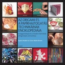BRODEK, AYAKO-WAITE BROWN, CLARIE - Az origami �s a pap�rhajtogat�s technik�inak enciklop�di�ja
