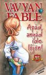 Vavyan Fable - AP�D,  ANY�D IDE L�J�N! - PUHA BOR�T�S