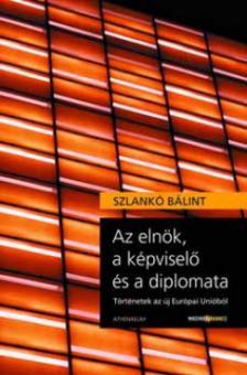 SZLANK� B�LINT - Az eln�k, a k�pvisel� �s a diplomata