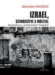 S�bastien Boussois - Izrael,  szembes�tve a m�lttal - Tanulm�ny az , , �j t�rt�nelem