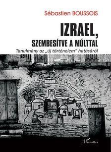S�bastien Boussois - Izrael, szembes�tve a m�lttal - Tanulm�ny az ,,�j t�rt�nelem