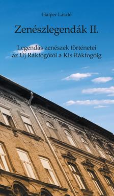Halper László - Zenészlegendák II. Legendás zenészek történetei az Új Rákfogótól a Kis Rákfogóig