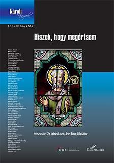 G�r Andr�s L�szl�-Jenei P�ter-Zila G�bor (szerk.) - Hiszek, hogy meg�rtsem