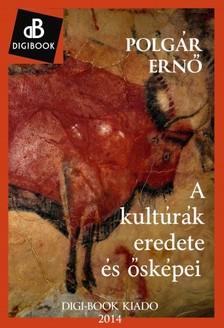 POLGÁR ERNŐ - A kultúrák eredete és ősképei [eKönyv: epub, mobi]