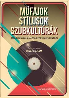 szerk. Ign�cz �d�m - M�fajok, st�lusok, szubkult�r�k. Tanulm�nyok a magyar popul�ris zen�r�l