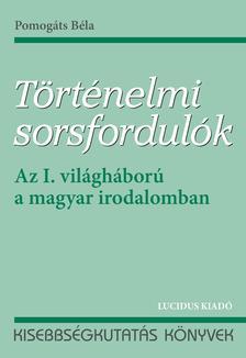 Pomog�ts B�la - T�rt�nelmi sorsfordul�k - Az I. vil�gh�bor� a magyar irodalomban