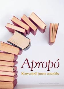 Szerkesztette: P�pay Gy�rgy - Aprop� - K�nyvekr�l jutott esz�nkbe