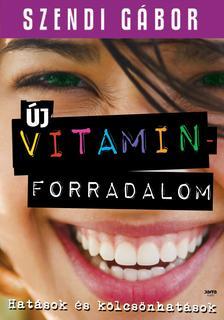 SZENDI GÁBOR - Új vitaminforradalom - Hatások és kölcsönhatások